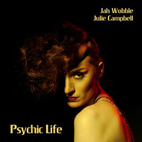 JAH WOBBLE & JULIE CAMPBELL: Psychic Life